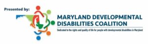 Presented by the Maryland Developmental Disabilities Coalition